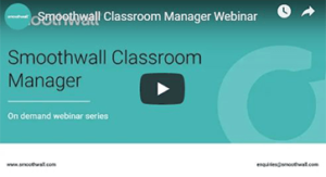 Smoothwall Classroom Manager product webinar